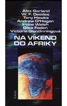 Na víkend do Afriky - Deedes William F., Foden Giles, Garland Alex, Glendinningová Victoria, Hawks Tony, O´Hagan Andrew, Welsh Irvine