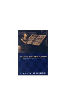 The Glory of the Baroque in Bohemia    Art, Culture and Society in the 17th and 18th Centuries   A Guide to the Exhibition