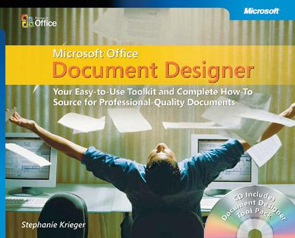 Microsoft Office Document Designer: Your Easy to Use Toolkit and Complete How To Source for Professional Quality Documents