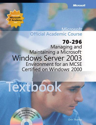 Managing and Maintaining a Microsoft Windows Server 2003 Environment for an MCSE Certified on Windows 2000 (70 296)