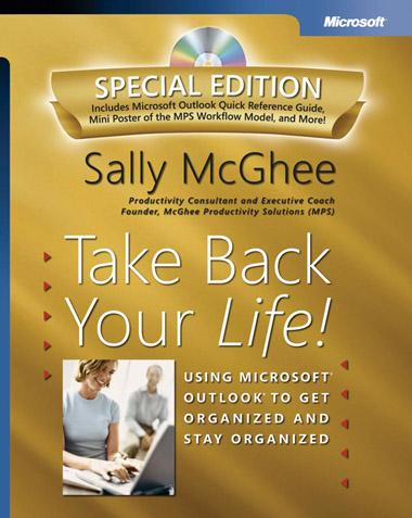 Take Back Your Life! Special Edition: Using Microsoft Outlook to Get Organized and Stay Organized