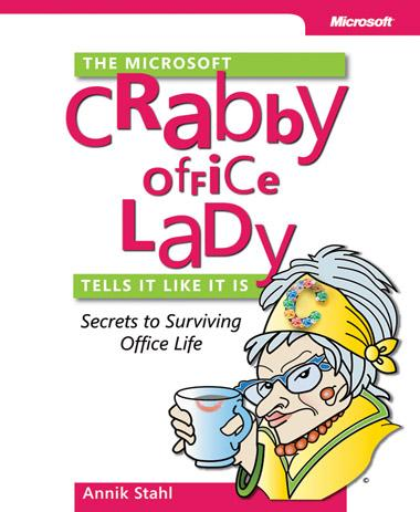 The Microsoft Crabby Office Lady Tells It Like It Is: Secrets to Surviving Office Life