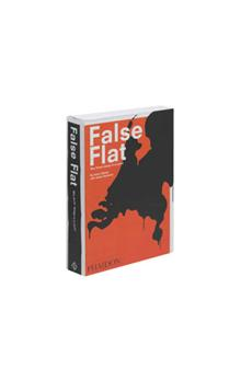 False Flat    An extensive and timely survey of innovative contemporary design in the Netherlands