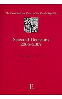 Selected Decisions 2006 2007    The constitutional Court of the Czech Republic Volume Vll