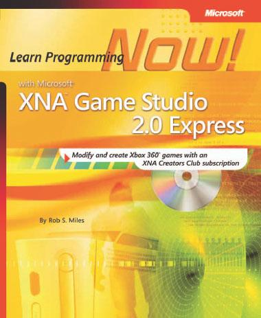 Microsoft XNA Game Studio 2.0 Express: Learn Programming Now!