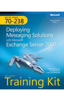 MCITP Self Paced Training Kit (Exam 70 238): Deploying Messaging Solutions with Microsoft Exchange Server 2007