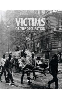 Victims of the Occupation    The Warsaw Pact invasion of Czechoslovakia: 21 August   31 December 1968