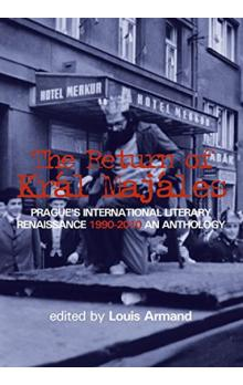 The Return of Kral Majales - Prague´s International Literary Renaissance 1990-2010 : An Anthology
