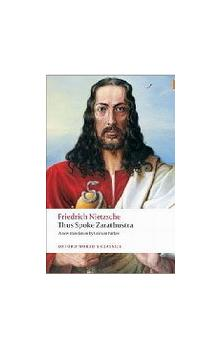 Thus Spoke Zarathustra: a Book for Everyone and Nobody (Oxford World's Classics New Edition) - Nietzsche Friedrich Wilhelm
