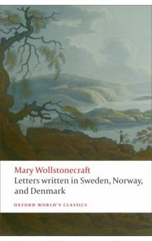 Letters Written in Sweden, Norway and Denmark (Oxford World´s Classics New Edition)