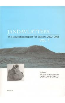 Jandavlattepa -- The Excavation Report for Seasons 2002-2006 VOL.1