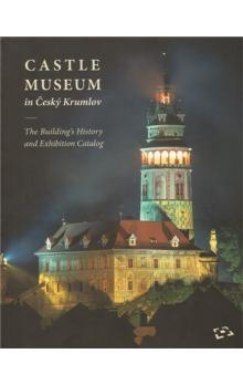 Castle Museum in Český Krumlov -- The Building´s History and Exhibition Catalog