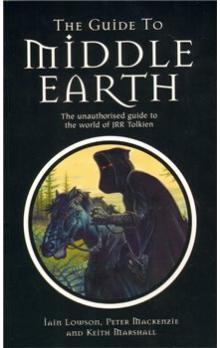 The Guide to Middle Earth - The Unauthorised Guide To The World of JRR Tolkien - Lowson Ian, Mackenzie Peter, Marshall Keith