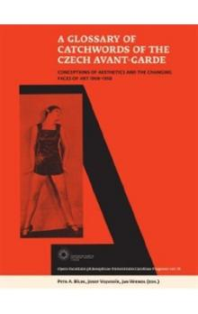 A Glossary of Catchwords  of the Czech Avant-Garde -- Conceptions of Aesthetics and the Changing  Faces of Art 1908-1958