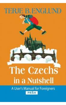 The Czechs in a Nutshell -- A user´s manual for foreigners
