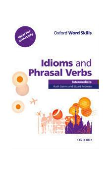 Oxford Word Skills Intermediate: Idioms and Phrasal Verbs with Answer Key