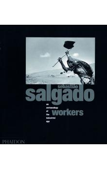 Sebastiao Salgado: Workers   Archaeology of the Industrial Age