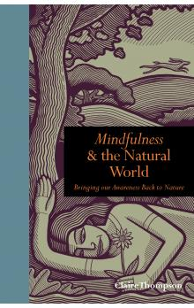 Mindfulness & the Natural World: Bringing Our Awareness Back to Nature - Thompson Claire