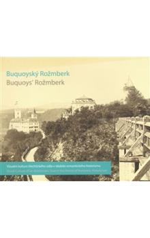 Buquoyský Rožmberk / Buquoys´ Rožmberk -- Vizuální kultura šlechtického sídla v období romantického historismu / Visual Culture of an Aristocratic Seat in the Period of Romantic Historicism