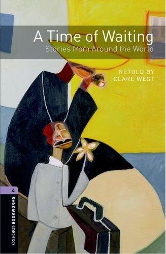 Oxford Bookworms Library New Edition 4 a Time for Waiting: Stories From Around the World