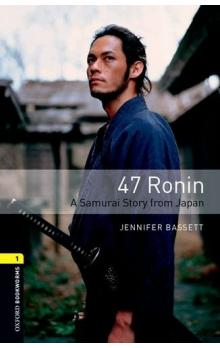 Oxford Bookworms Library New Edition 1 47 Ronin: a Samurai Story From Japan