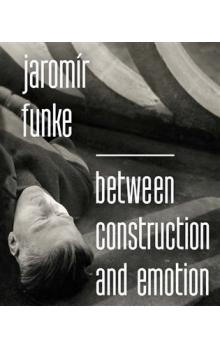 Jaromír Funke - Between Construction and Emotion