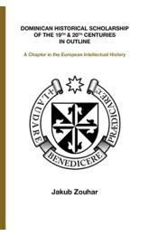Dominican Historical Scholarship of the 19th & 20th Centuries in Outline - A Chapter in the European Intellectual History (anglicky)