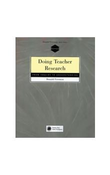 Doing Teacher Research: From Inquiry to Understanding