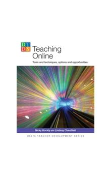 Delta Teacher Development Series: Teaching Online: Tools and Techiques, Options and Opportunities