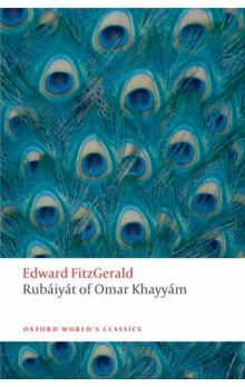 Rubáiyát of Omar Khayyám (Oxford World´s Classics New Edition)