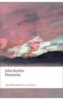 Praeterita (Oxford World´s Classics New Edition)