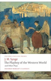 The Playboy of the Western World and Other Plays (Oxford World´s Classics New Edition) - Synge J. M.