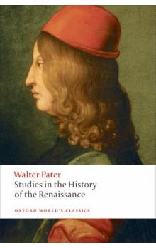 Studies in the History of the Renaissance (Oxford World´s Classics New Edition) - Pater Walter