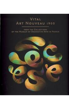 Vital Art Nouveau 1900 -- from the Collections of the Museum of Decorative Arts in Prague