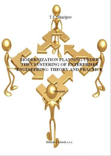 MODERNIZATION PLANNING UNDER THE CLUSTERING OF ENTERPRISES ENGINEERING: THEORY AND PRACTICE
