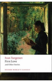 First Love and Other Stories (Oxford World's Classics New Edition) - Turgenev Ivan