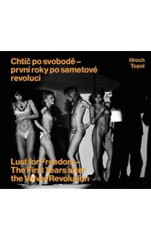 Chtíč po svobodě - první roky po sametové revoluci -- Lust for Freedom - The First Years after the Velvet Revolution