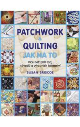 Patchwork a quilting: Jak na to