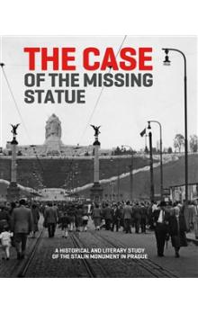 The Case of the Missing Statue -- A Historical and Literary Study of the Stalin Monument in Prague
