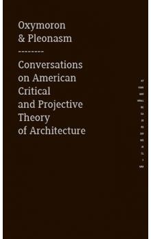 Oxymoron & pleonasm III -- Conversations on American Critical and Projective Theory of Architecture