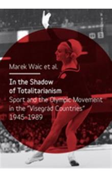 "In the Shadow of Totalitarism -- Sport and the Olymic Movement in the ""Visegrád Countries"" 1945-1989"