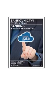 Bankovnictví v teorii a praxi - Banking in Theory and Practice