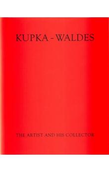 Kupka-Waldes -- The Artist and his Collector