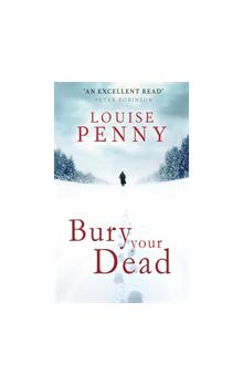 Bury Your Dead A Chief Inspector Gamache Mystery, Book 6