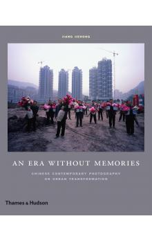 An Era Without Memories: Chinese Contemporary Photography on Urban Transformation