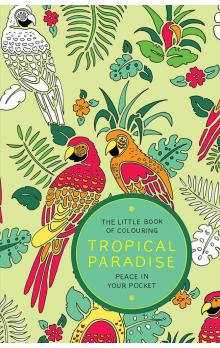 The Little Book of Colouring - Tropical Paradise: Peace in Your Pocket