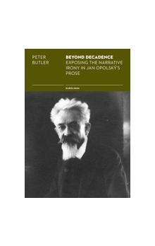 Beyond Decadence -- Exposing the Narrative Irony in Jan Opolský's Prose