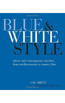 Blue and White Style   Classic and contemporary interiors from Mediterranean to country blue