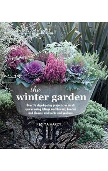 The Winter Garden: Over 35 step-by-step projects for small spaces using foliage and flowers, berries and blooms