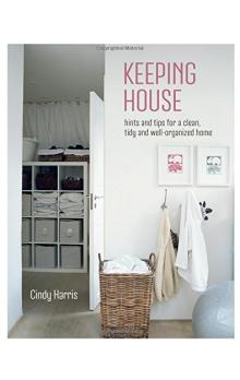 Keeping House - Hints and tips for a beautifully organized home